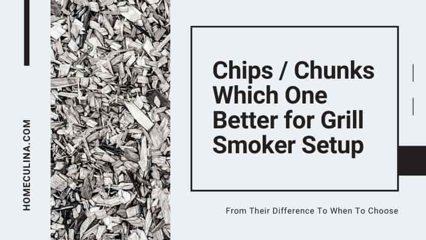 Chips or Chunks | Which One Better for Grill Smoker Setup
